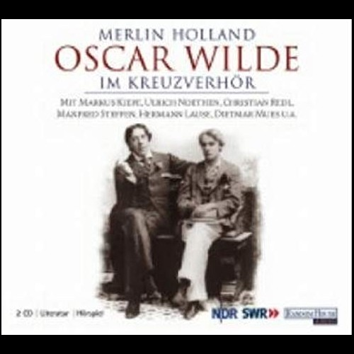 Merlin Holland - Oscar Wilde im Kreuzverhör
