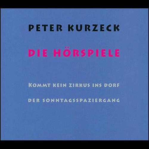 Die Hörspiele - Kommt kein Zirkus ins Dorf? / Der Sonntagsspaziergang (Peter Kurzeck) hr 1986 / 1987 / 1992 / Stroemfeld 2014 / Schöffling 2019