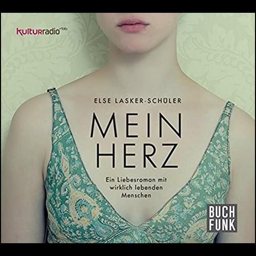 Else Lasker-Schüler - Mein Herz - Ein Liebesroman mit wirklich lebenden Menschen