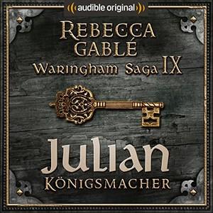 Waringham Saga (9) Das Spiel der Könige (3) Julian - NN (Rebecca Gablé) Audible 2018