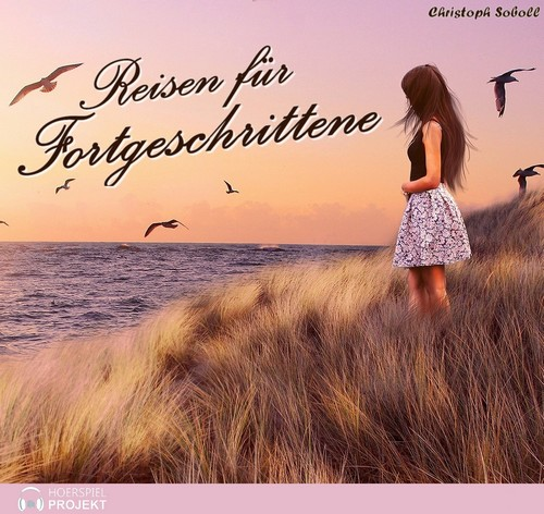 Reisen für Fortgeschrittene (Christoph Soboll) Hörspielprojekt 2018