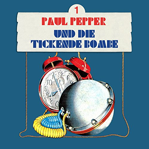 Paul Pepper (1) Paul Pepper und die tickende Bombe - Bellaphon 1984 / maritim 2003 / All Ears 2018