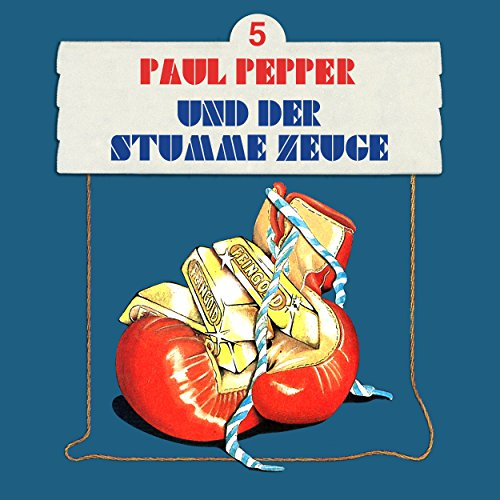 Paul Pepper (5) Paul Pepper und der stumme Zeuge - Bellaphon 1984 / All Ears 2018