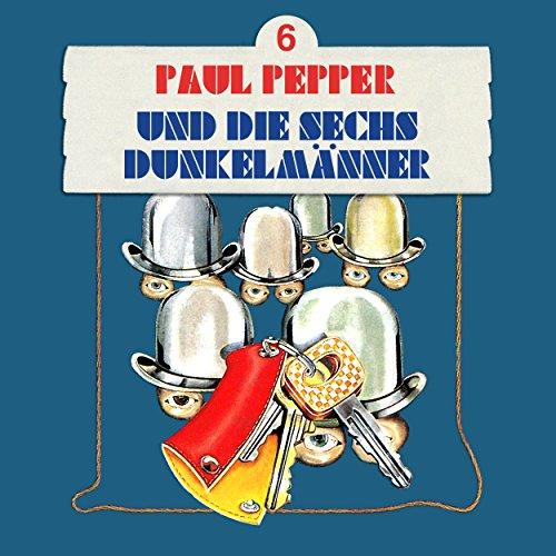 Paul Pepper (6) Paul Pepper und die sechs Dunkelmänner - Bellaphon 1984 / All Ears 2018