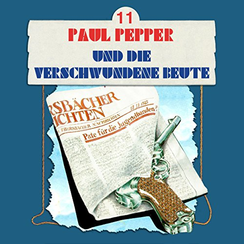 Paul Pepper (11) Paup Pepper und die verschwundene Beute - Bellaphon 1985 / maritim 2002 / All Ears 2018