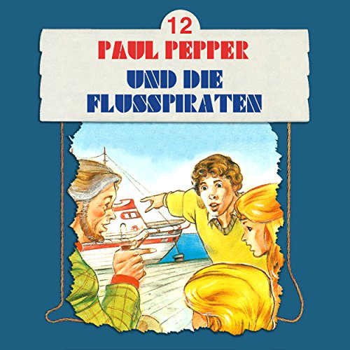 Paul Pepper (12) Paul Pepper und die Flusspiraten - Bellaphon 1985 / All Ears 2018