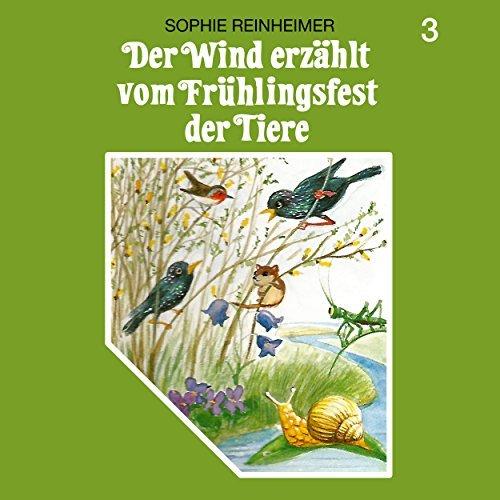 Der Wind erzählt vom Frühlingsfest der Tiere (Sophie Reinheimer) SchneiderTon 1987 / All Ears 2018