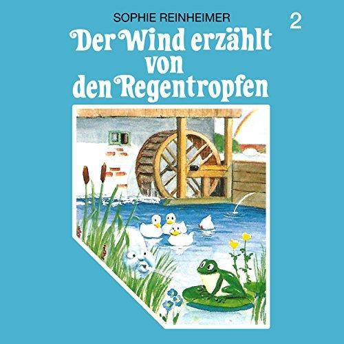 Der Wind erzählt von den Regentropfen (Sophie Reinheimer) SchneiderTon 1987 / All Ears 2018