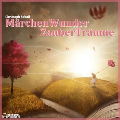 MärchenWunderZauberTräume (Christoph Soboll) hoerspielprojekt 2018