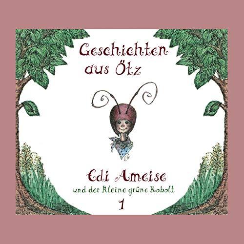 Geschichten aus Ötz (1) Edi Ameise und der kleine grüne Kobolt - EIG 2017 / maritim 2018