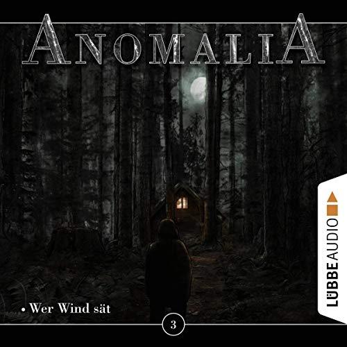 Anomalia (3) Wer Wind sät - Lübbe Audio 2019
