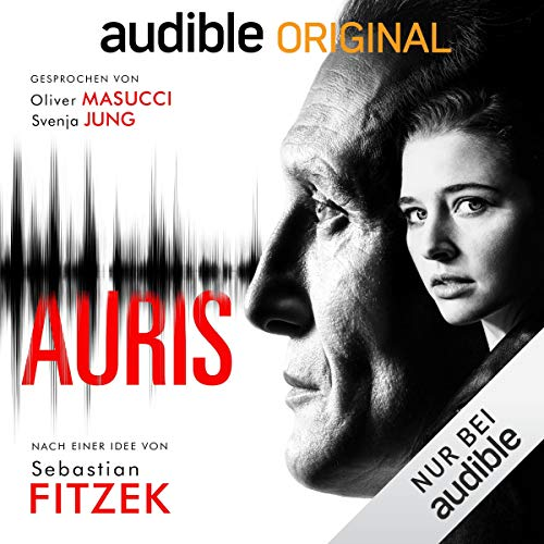 Auris (Sebastian Fitzek, Vincent Kliesch, Helge May, Judith Schöll) Audible 2019