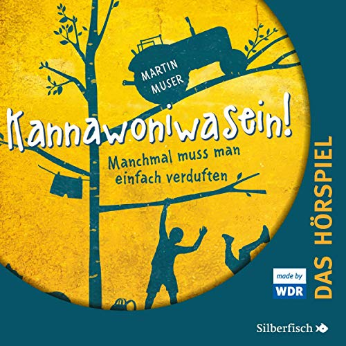 Kannawoniwasein - Manchmal muss man einfach verduften (Martin Muser ) WDR / Silberfisch / HörbuchHamburg 2019