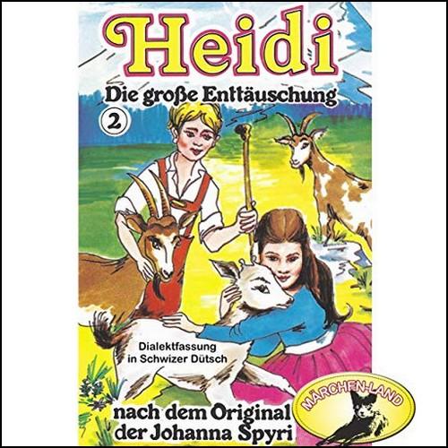 Heidi (2) Die große Enttäuschung (Schwizer Dütsch) - Märchenland  / Maritim / All Ears 2019