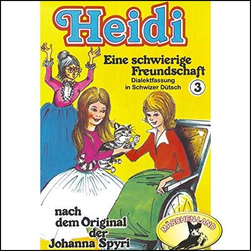 Heidi (3) Eine schwierige Freundschaft (Schwizer Dütsch) - Märchenland / Maritim / All Ears 2019