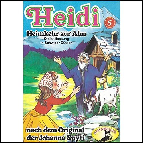 Heidi (5) Heimkehr auf die Alm (Schwizer Dütsch) - Märchenland / Maritim / All Ears 2019