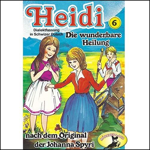 Heidi (6) Die wunderbare Heilung (Schwizer Dütsch) - Märchenland / Maritim / All Ears 2019
