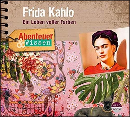 Abenteuer und Wissen - Frida Kahlo: Ein Leben voller Farben - Headroom 2019