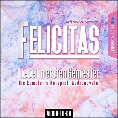 Felicitas - Liebe im ersten Semester - Lübbe Audio 2019