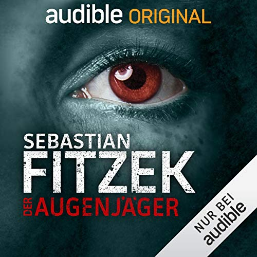 Der Augenjäger (Sebastian Fitzek, Johanna Steiner) Audible 2019