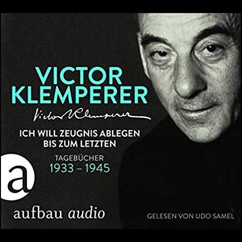 Victor Klemperer - Die Tagebücher des Victor Klemperer (1933-1945) - Zeugnis ablegen