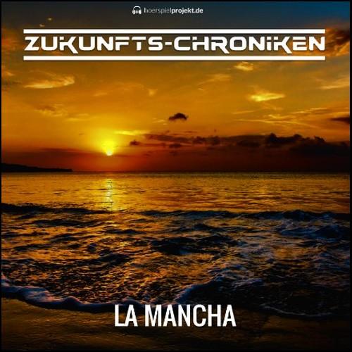Zukunfts-Chroniken (Staffel 3 Teil 02) La Mancha - hoerspielprojekt 2019