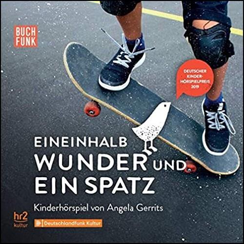 Eineinhalb Wunder und ein Spatz (Angela Gerrits) hr / DLF Kultur 2019 / buchfunk 2020