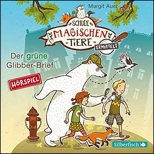 Die Schule der magischen Tiere ermittelt (1) Der grüne Glibber-Brief - Silberfisch/Hörbuch Hamburg 2020