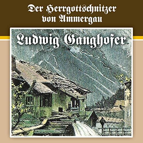 Ludwig Ganghofer (4) Der Herrgottschnitzer von Ammergau - Karussell / All Ears 2020