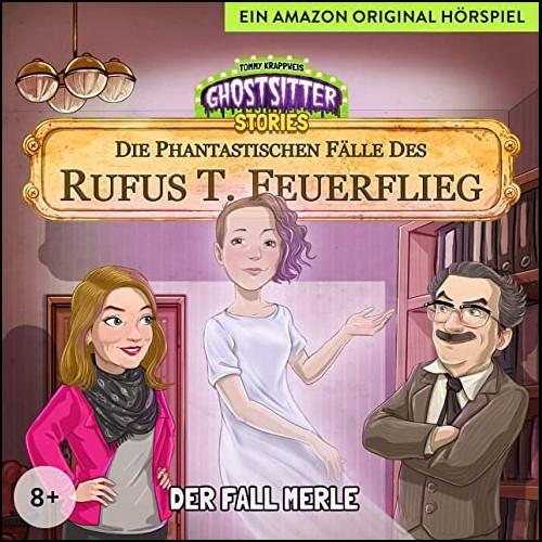 Ghostsitter Stories: Die Phantastischen Fälle des Rufus T. Feuerflieg - Der Fall Merle - Audible 2020