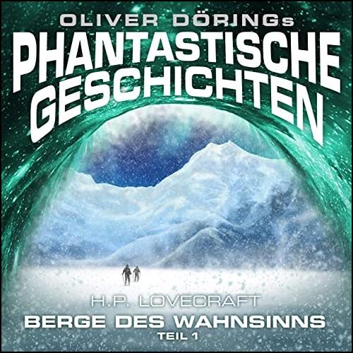 Oliver Dörings Phantastische Geschichten (4) Die Berge des Wahnsinns Teil 1 - Imaga 2020