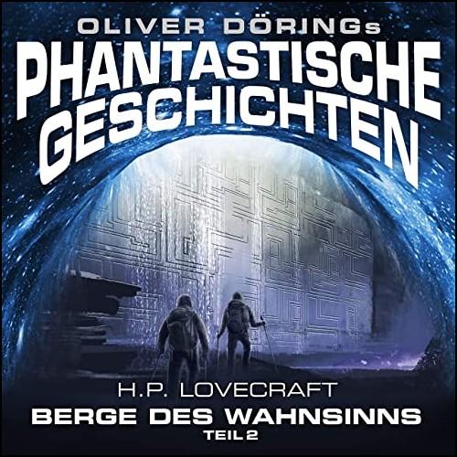 Oliver Dörings Phantastische Geschichten - Die Berge des Wahnsinns Teil 2 - Imaga 2020