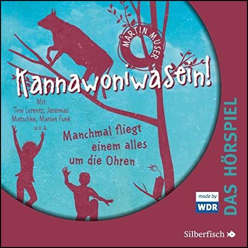 Kannawoniwasein!: Manchmal fliegt einem alles um die Ohren (Martin Muser) WDR - Silberfisch - Hörbuch Hamburg 2020