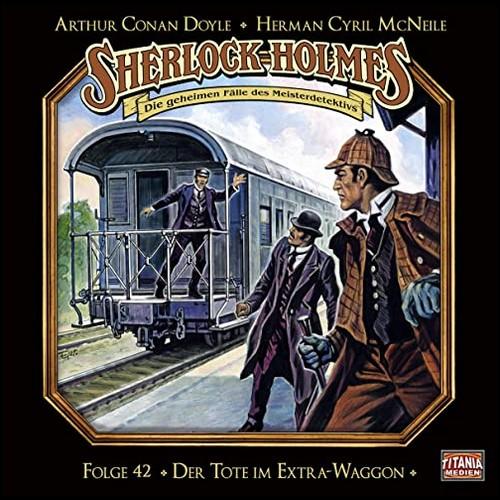 Sherlock Holmes - Die geheimen Fälle des Meisterdetektivs (42) Der Tote im Extra-Waggon  - Titania Medien 2020