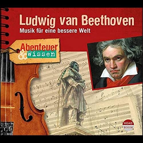 Abenteuer und Wissen - Ludwig van Beethoven: Musik für eine bessere Welt - Headroom 2020