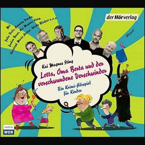 Lotta, Oma Berta und der verschwundene Verschwinder (Kai Magnus Sting) WDR 2020 / der hörverlag 2021