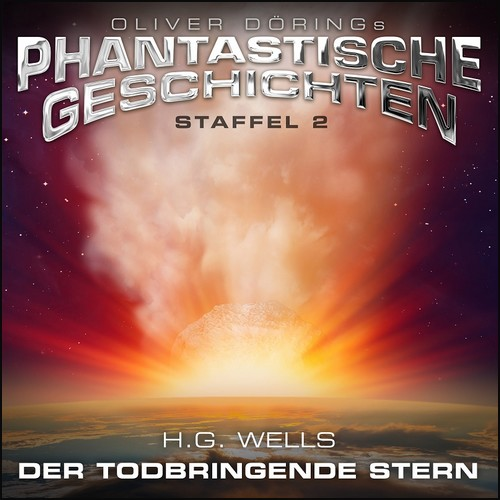 Oliver Dörings Phantastische Geschichten - Der todbringende Stern (H. G. Wells) Imaga 2021