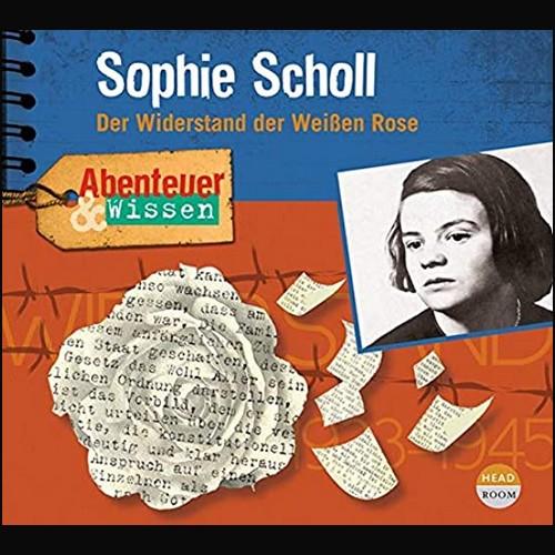 Abenteuer & Wissen () Sophie Scholl: Der Widerstand der Weißen Rose - Headroom 2021