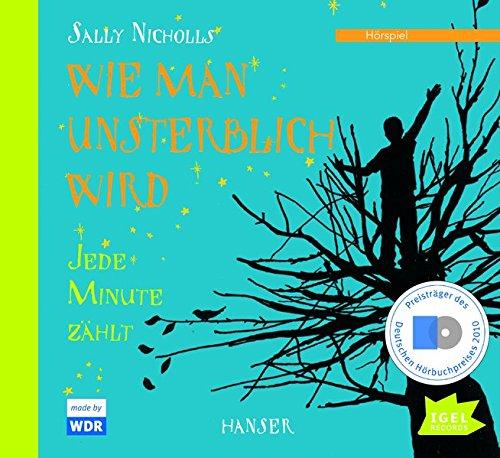 Wie man unsterblich wird (Sally Nicholls, Karlheinz Koinegg) WDR / Igel Records 2009