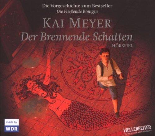 Der brennende Schatten (Kai Meyer) WDR 2005 - Lübbe Audio 2007