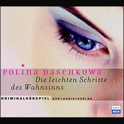 Die leichten Schritte des Wahnsinns (Polina Daschkova) WDR 2004
