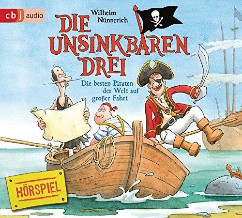 Die unsinkbaren Drei - Die besten Piraten der Welt auf großer Fahrt (Wilhelm Nünnerich) WDR / cbj Audio 2018
