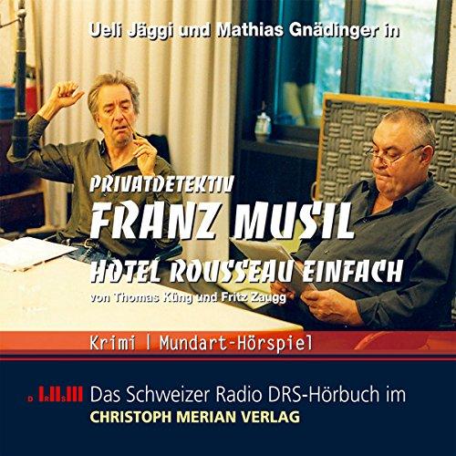 Thomas Küng - Privatdetektiv Franz Musil (3) Hotel Rousseau einfach oder Franz Musils 3. Fall