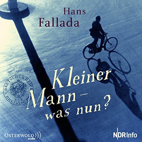 Kleiner Mann, was nun? (Hans Fallada) NDR 2010 / Osterwold Audio 2010 / 2016